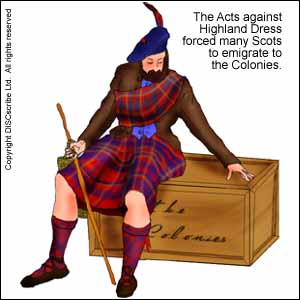 The Acts against Highland Dress forced many Scotsmen to immigrate to the Colonies
